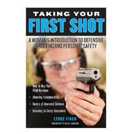 Taking Your First Shot: A Woman's Introduction To Defensive Shooting and Personal Safety By Lynne Finch