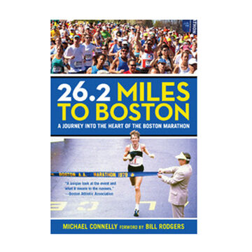 26.2 Miles to Boston: A Journey into the Heart of the Boston Marathon By Michael Connelly