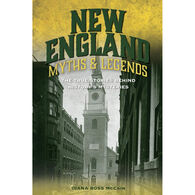New England Myths and Legends: The True Stories behind History's Mysteries by Diana Ross McCain