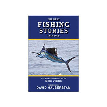 The Best Fishing Stories Ever Told by Nick Lyons
