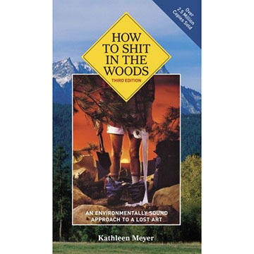 How To Shit In The Woods, 3rd Edition: An Environmentally Sound Approach To A Lost Art by Kathleen Meyer