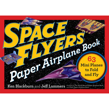 Space Flyers Paper Airplane Book: 63 Mini Planes to Fold and Fly by Ken Blackburn & Jeff Lammers
