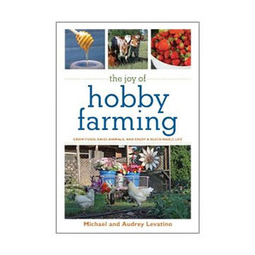 The Joy of Hobby Farming by Michael & Audrey Levatino