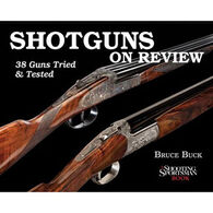 Shotguns On Review: 38 Guns Tried & Tested By Bruce Buck