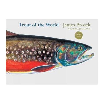 Trout of the World, Revised & Updated Edition by James Prosek