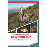 AMC's Best Backpacking in New England, 2nd Edition: A Guide to 37 of the Best Multiday Trips from Maine to Connecticut by Matt Heid