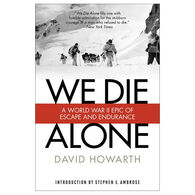 We Die Alone: A WWII Epic Of Escape And Endurance by David Howarth