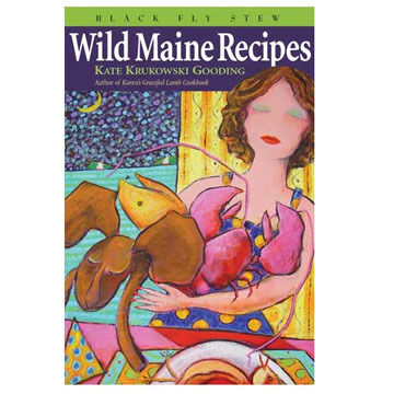 Black Fly Stew: Wild Maine Recipes by Kate Krukowski Gooding