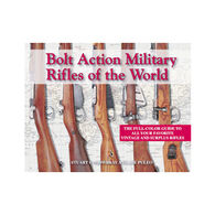 Bolt Action Military Rifles of the World by Stuart C. Mowbray & Joe Puleo