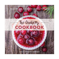 The Cranberry Cookbook: Year-Round Dishes From Bog to Table by Sally Pasley Vargas