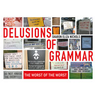 Delusions of Grammar: The Worst of the Worst Bloopers and Blunders Ever by Sharon Eliza Nichols