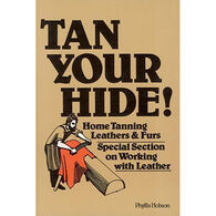Tan Your Hide! Home Tanning Leathers & Furs by Phyllis Hobson