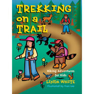 Trekking on a Trail: Hiking Adventures for Kids by Linda White