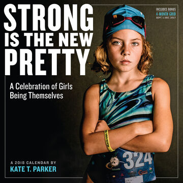 Strong Is the New Pretty 2018 Wall Calendar by Kate T. Parker