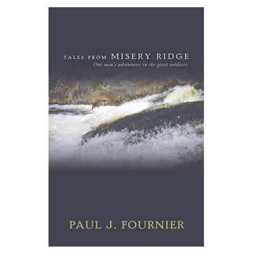 Tales From Misery Ridge: One man's adventures In The great outdoors By Paul J. Fournier