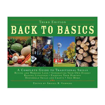 Back to Basics: A Complete Guide to Traditional Skills Edited by Abigail R. Gehring