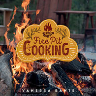 Fire Pit Cooking by Vanessa Bante