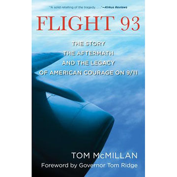 Flight 93: The Story, The Aftermath, and The Legacy of American Courage on 9/11 by Tom Mcmillan