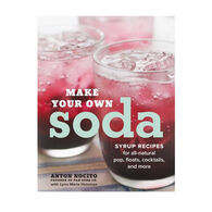 Make Your Own Soda: Syrup Recipes for All-Natural Pop, Floats, Cocktails By Anton Nocito & Lynn Marie Hulsman