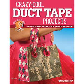 Crazy-Cool Duct Tape Projects: Fun and Funky Projects for Fashion and Flair by Marisa Pawelko