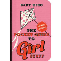 The Pocket Guide to Girl Stuff by Bart King