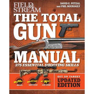 Field & Stream The Total Gun Manual: 375 Essential Shooting Skills by David E. Petzal & Phil Bourjaily