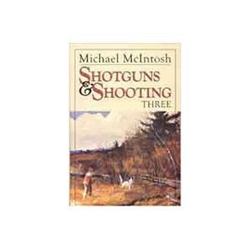 Shotguns & Shooting Three by Michael McIntosh