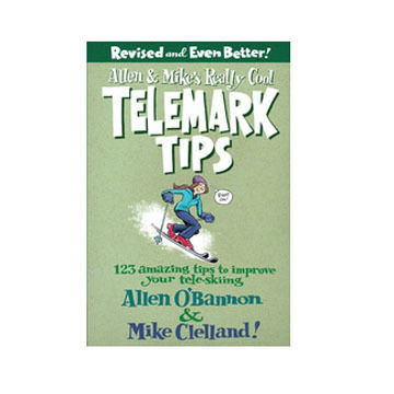 Allen & Mike's Really Cool Telemark Tips, Revised And Even Better By Allen O'Bannon & Mike Clelland