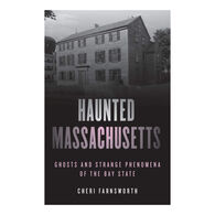 Haunted Massachusetts: Ghosts and Strange Phenomena of the Bay State by Cheri Farnsworth