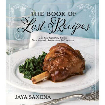 The Book of Lost Recipes: The Best Signature Dishes From Historic Restaurants Rediscovered by Jaya Saxena