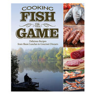 Cooking Fish & Game: Delicious Recipes from Shore Lunches to Gourmet Dinners by Paul McGahren