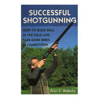 Successful Shotgunning: How to Build Skill in the Field and Take More Birds in Competition by Peter F. Blakeley
