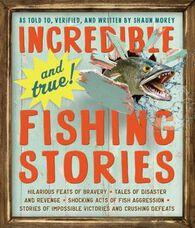 Incredible and True Fishing Stories By Shaun Morey