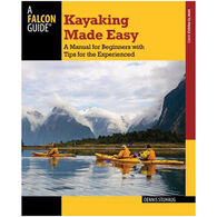 Kayaking Made Easy: A Manual For Beginners With Tips For The Experienced by Dennis Stuhaug