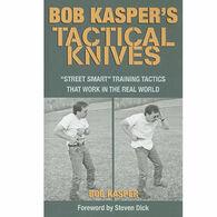 Bob Kasper's Tactical Knives: Street Smart Training Tactics That Work in the Real World by Pat Kasper