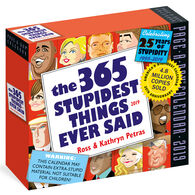 The 365 Stupidest Things Ever Said 2019 Page-A-Day Calendar by Kathryn & Ross Petras