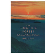 The Interrupted Forest: A History Of Maine's Wildlands By Neil Rolde