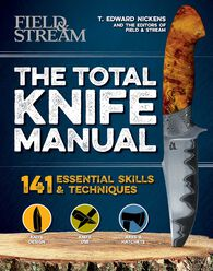Field & Stream Total Knife Manual: 251 Essential Outdoor Skills by T. Edward Nickens