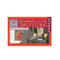 Stokes Beginner's Guide To Birdfeeding by Donald Stokes & Lillian Stokes