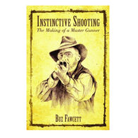 Instinctive Shooting: The Making of a Master Gunner by Buz Fawcett