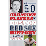 The 50 Greatest Players in Boston Red Sox History by Robert W. Cohen