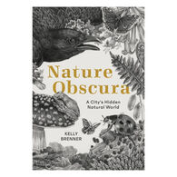 Nature Obscura: A City's Hidden Natural World by Kelly Brenner