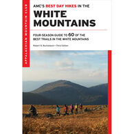 AMC's Best Day Hikes in the White Mountains: Four-Season Guide to 60 of the Best Trails by Robert N. Buchsbaum