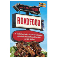 Roadfood: The Coast-to-Coast Guide to 900 of the Best Barbecue Joints, Lobster Shacks, Ice Cream Parlors, Highway Diners, and Much, Much More By Jane Stern & Michael Stern