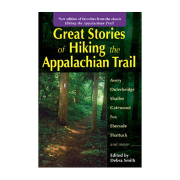 Great Stories of Hiking the Appalachian Trail by Debra Smith
