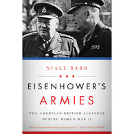 Eisenhower's Armies : The American-British Alliance During World War II by Dr. Niall Barr