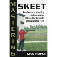 Mastering Skeet: Fundamental Shooting Techniques for Hitting the Target in Championship Form by King Heiple