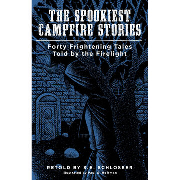 The Spookiest Campfire Stories: Forty Frightening Tales Told by the Firelight, Retold by S. E. Schlosser