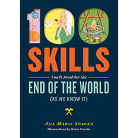 100 Skills You'll Need for the End of the World (as We Know It) by Ana Maria Spagna