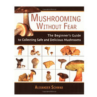 Mushrooming Without Fear: The Beginner's Guide To Collecting Safe And Delicious Mushrooms by Alexander Scwab